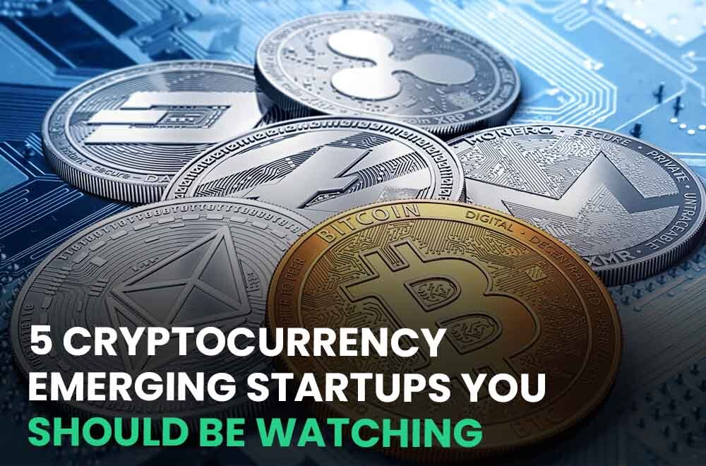 5 Cryptocurrency Emerging Startups you should be watching_blog
